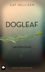 Dogleaf, an Epilogue by Cat Hellisen